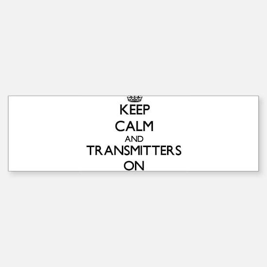Keep Calm and Transmitters ON Bumper Bumper Bumper Sticker