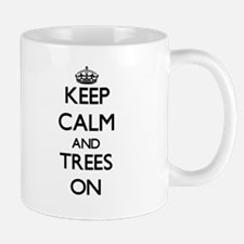 Keep Calm and Trees ON Mugs