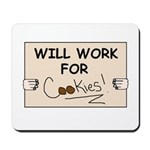 WILL WORK FOR COOKIES Mousepad