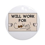 WILL WORK FOR COOKIES Ornament (Round)