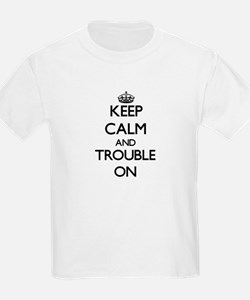 Keep Calm and Trouble ON T-Shirt