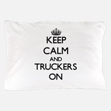 Keep Calm and Truckers ON Pillow Case