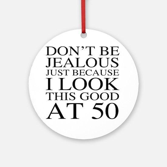 50th Birthday Jealous Round Ornament