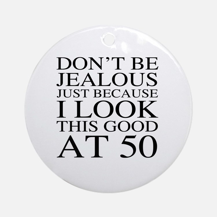50th Birthday Jealous Round Ornament
