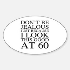 60th Birthday Jealous Sticker (Oval)