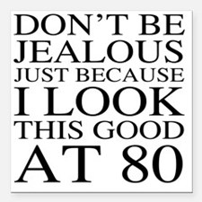 "80th Birthday Jealous Square Car Magnet 3"" x 3"""