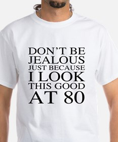 80th Birthday Jealous Shirt