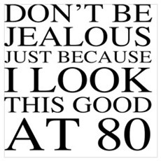 80th Birthday Jealous Poster