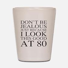 80th Birthday Jealous Shot Glass