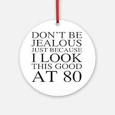 80th Birthday Jealous Round Ornament