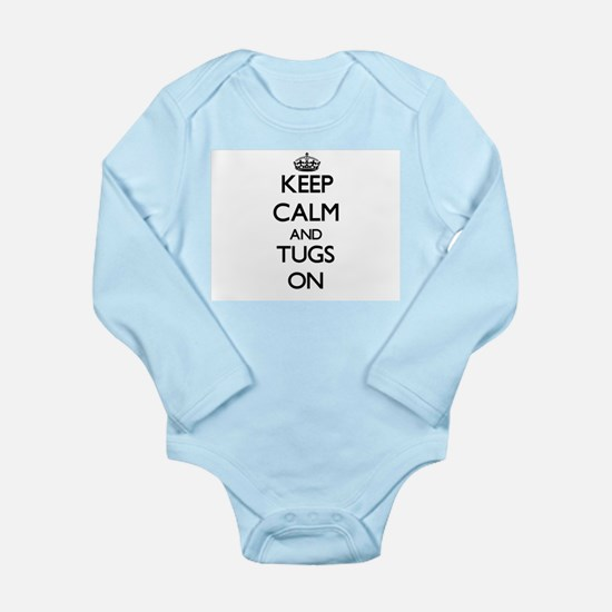 Keep Calm and Tugs ON Body Suit