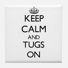 Keep Calm and Tugs ON Tile Coaster