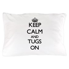 Keep Calm and Tugs ON Pillow Case
