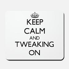 Keep Calm and Tweaking ON Mousepad
