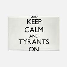 Keep Calm and Tyrants ON Magnets