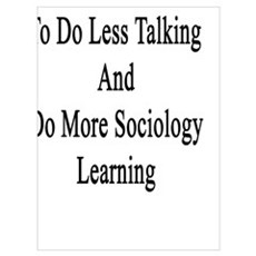 I Want You To Do Less Talking And Do More Sociolog Poster