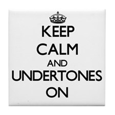 Keep Calm and Undertones ON Tile Coaster