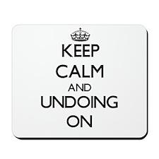 Keep Calm and Undoing ON Mousepad