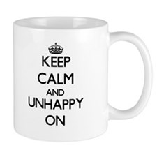 Keep Calm and Unhappy ON Mugs