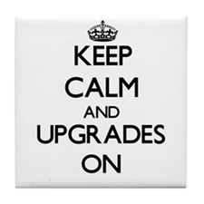 Keep Calm and Upgrades ON Tile Coaster