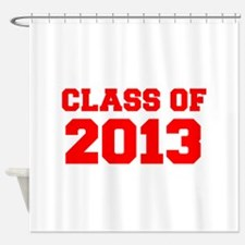 CLASS OF 2013-Fre red 300 Shower Curtain