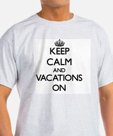 Keep Calm and Vacations ON T-Shirt