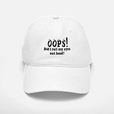 OOPS! DID I ROLL MY EYES OUT LOUD? Baseball Baseball Cap