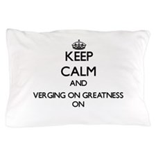 Keep Calm and Verging On Greatness ON Pillow Case