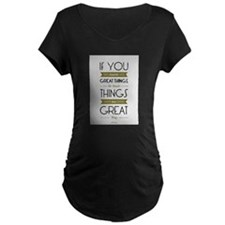 Do Small things in a great way N Maternity T-Shirt