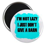 I'M NOT LAZY -I JUST DONT GIVE A DARN Magnet