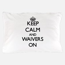 Keep Calm and Waivers ON Pillow Case