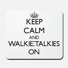 Keep Calm and Walkie-Talkies ON Mousepad