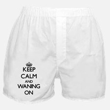 Keep Calm and Waning ON Boxer Shorts