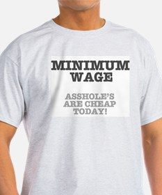 MINIMUM WAGE - ASSHOLES ARE CHEAP TODAY T-Shirt