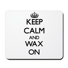 Keep Calm and Wax ON Mousepad