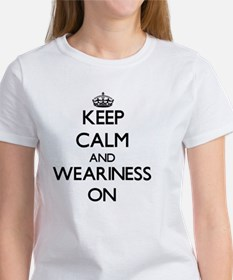 Keep Calm and Weariness ON T-Shirt