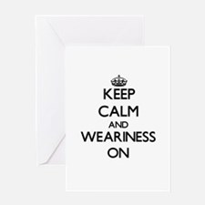 Keep Calm and Weariness ON Greeting Cards