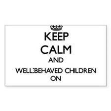 Keep Calm and Well-Behaved Children ON Decal