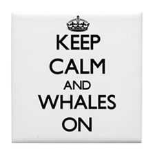 Keep Calm and Whales ON Tile Coaster