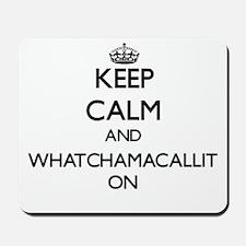 Keep Calm and Whatchamacallit ON Mousepad