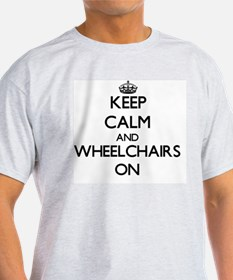 Keep Calm and Wheelchairs ON T-Shirt