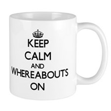 Keep Calm and Whereabouts ON Mug