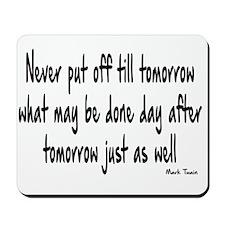 NEVER PUT OFF TIL TOMORROW Mousepad