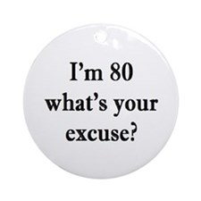80 your excuse 3 Ornament (Round)