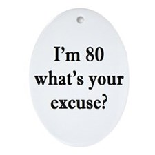 80 your excuse 3 Ornament (Oval)