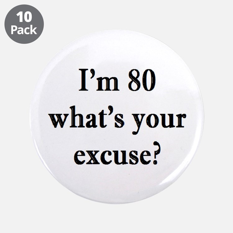 "80 your excuse 3 3.5"" Button (10 pack)"