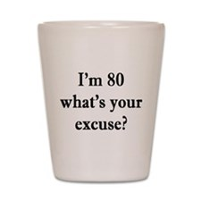 80 your excuse 3 Shot Glass