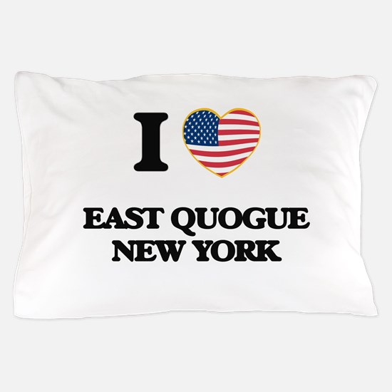 I love East Quogue New York Pillow Case