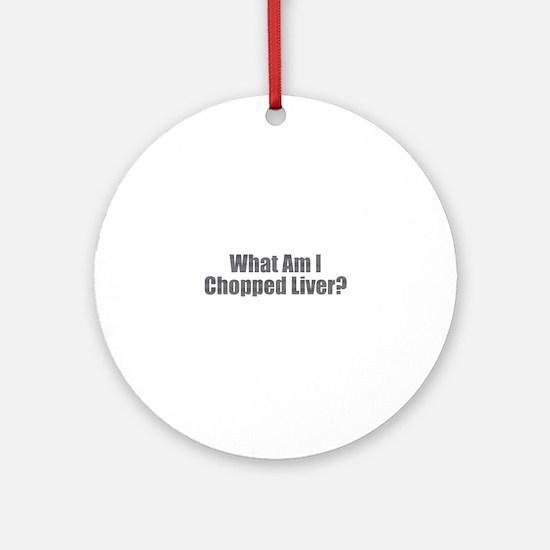 Chopped Liver Round Ornament