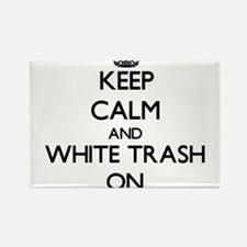 Keep Calm and White Trash ON Magnets
